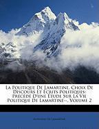 La Politique de Lamartine, Choix de Discours Et Crits Politiques: Prcd D'Une Tude Sur La Vie Politique de Lamartine--, Volume 2 - De Lamartine, Alphonse