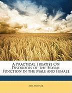 A Practical Treatise on Disorders of the Sexual Function in the Male and Female - Hhner, Max