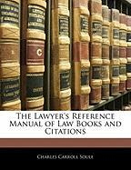 The Lawyer's Reference Manual of Law Books and Citations - Soule, Charles Carroll