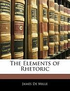 The Elements of Rhetoric - De Mille, James
