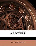 A Lecture - Atkinson, W. P.