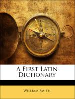 A First Latin Dictionary - Smith, William