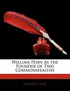 William Penn as the Founder of Two Commonwealths - Buell, Augustus C.