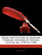 Diary and Letters of Madame D'Arblay, Author of Evelina Cecilia, &C: 1778 to 1780 - Anonymous