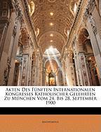 Akten Des Fnften Internationalen Kongresses Katholischer Gelehrten Zu Mnchen Vom 24. Bis 28. September 1900 - Anonymous