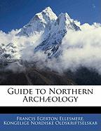 Guide to Northern Arch]ology - Ellesmere, Francis Egerton; Oldskriftselskab, Kongelige Nordiske