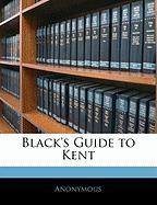 Black's Guide to Kent - Anonymous