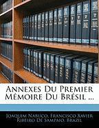 Annexes Du Premier Mmoire Du Brsil ... - Nabuco, Joaquim; De Sampaio, Francisco Xavier Ribeiro