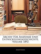 Archiv Fr Anatomie Und Entwickelungsgeschichte, Volume 1892 - Anonymous