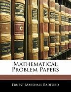 Mathematical Problem Papers - Radford, Ernest Marshall