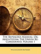 The Repealer's Manual; Or, Absenteeism: The Union Re-Considered, Volume 1 - Battersby, William Joseph