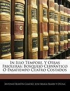 In Illo Tmpore, y Otras Frioleras: Bosquejo Cervntico Pasatiempo Cuatro Costados - Gamero, Antonio Martn; Osuna, Jos Mara Sbarbi y.