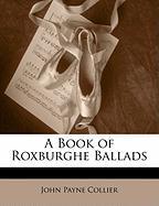 A Book of Roxburghe Ballads - Collier, John Payne