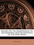 Report on the Improvement of the Kanawha and Incidentally of the Ohio River - Ellet, Charles