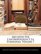 Archivio Per L'Antropologia E La Etnologia, Volume 7 - Etnologia, Societa Italiana Di Antropolo