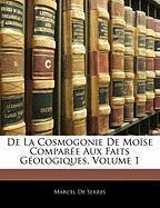 de La Cosmogonie de Mose Compare Aux Faits Gologiques, Volume 1 - De Serres, Marcel