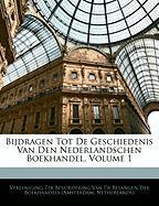 Bijdragen Tot de Geschiedenis Van Den Nederlandschen Boekhandel, Volume 1