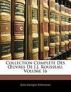 Collection Complte Des Uvres de J.J. Rousseau, Volume 16 - Rousseau, Jean Jacques