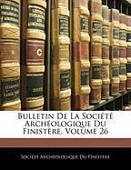 Bulletin de La Socit Archologique Du Finistre, Volume 26