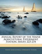 Annual Report of the Maine Agricultural Experiment Station, Issues 223-234 - Station, Maine Agricultural Experiment