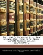Bulletins de L'Acadmie Royale Des Sciences, Des Lettres Et Des Beaux-Arts de Belgique, Volume 22, Part 2