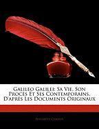 Galileo Galilei: Sa Vie, Son Procs Et Ses Contemporains, D'Aprs Les Documents Originaux - Chasles, Philarte