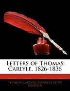 Letters of Thomas Carlyle, 1826-1836 - Carlyle, Thomas; Norton, Charles Eliot