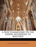 A New Commentary on the Gospel According to Matthew - Nicholson, Edward Williams B.
