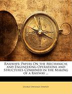 Railways: Papers on the Mechanical and Engineering Operations and Structures Combined in the Making of a Railway ... - Dempsey, George Drysdale