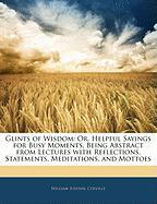 Glints of Wisdom: Or, Helpful Sayings for Busy Moments, Being Abstract from Lectures with Reflections, Statements, Meditations, and Mott - Colville, William Juvenal