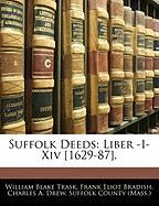 Suffolk Deeds: Liber -I-XIV [1629-87]. - Trask, William Blake; Bradish, Frank Eliot