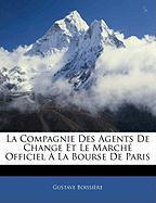 La Compagnie Des Agents de Change Et Le March Officiel La Bourse de Paris - Boissire, Gustave