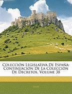 Coleccin Legislativa de Espaa: Continuacin de La Coleccin de Decretos, Volume 38