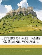 Letters of Mrs. James G. Blaine, Volume 2 - Blaine, James G.