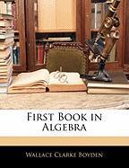 First Book in Algebra - Boyden, Wallace Clarke