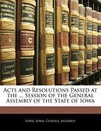 Acts and Resolutions Passed at the ... Session of the General Assembly of the State of Iowa - Iowa