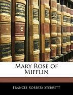 Mary Rose of Mifflin - Sterrett, Frances Roberta