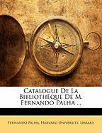 Catalogue de La Bibliothque de M. Fernando Palha ... - Palha, Fernando