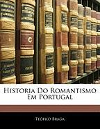 Historia Do Romantismo Em Portugal - Braga, Tefilo