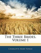 The Three Brides, Volume 1 - Yonge, Charlotte Mary