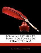 Crivains, Artistes, Et Savants de L'Ordre de Prmontr: A-O - Lefvre, Placide Fernand