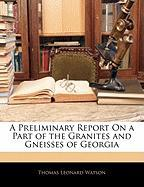 A Preliminary Report on a Part of the Granites and Gneisses of Georgia - Watson, Thomas Leonard