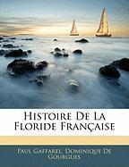 Histoire de La Floride Franaise - Gaffarel, Paul; De Gourgues, Dominique