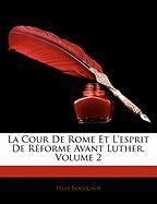 La Cour de Rome Et L'Esprit de Rforme Avant Luther, Volume 2 - Rocquain, Flix