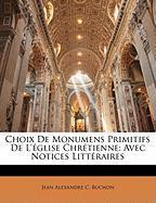 Choix de Monumens Primitifs de L'Glise Chrtienne: Avec Notices Littraires - Buchon, Jean Alexandre C.