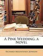 A Pink Wedding. a Novel - Jephson, Richard Mounteney
