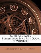 Aanteekeningen Betreffende Eene Reis Door de Molukken - Van Twist, Albertus Jacobus Duymaer
