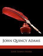 John Quincy Adams - Morse, John Torrey, Jr.