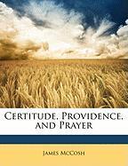 Certitude, Providence, and Prayer - McCosh, James