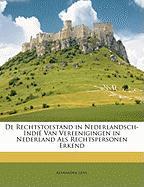 de Rechtstoestand in Nederlandsch-Indi Van Vereenigingen in Nederland ALS Rechtspersonen Erkend - Lens, Alexander